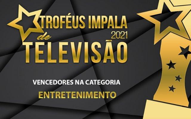 Vencedores na categoria Entretenimento dos Troféus Impala de Televisão 2021