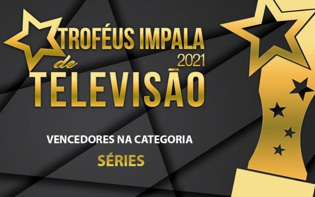 Vencedores na categoria Séries dos Troféus Impala de Televisão 2021