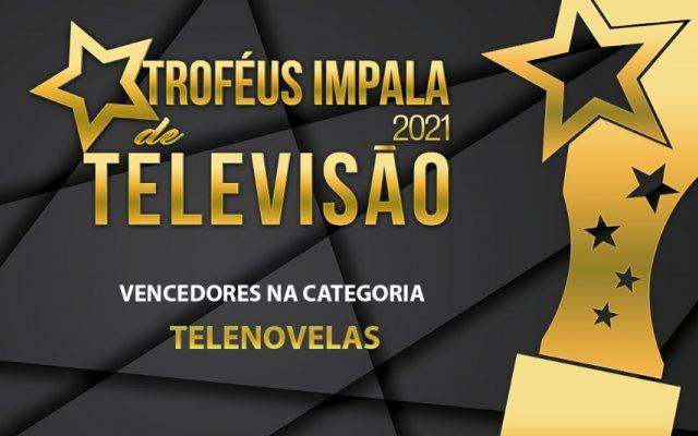 Vencedores na categoria Telenovelas dos Troféus Impala de Televisão 2021